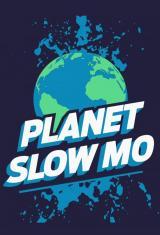 Planet Slow Mo