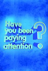 Have You Been Paying Attention?